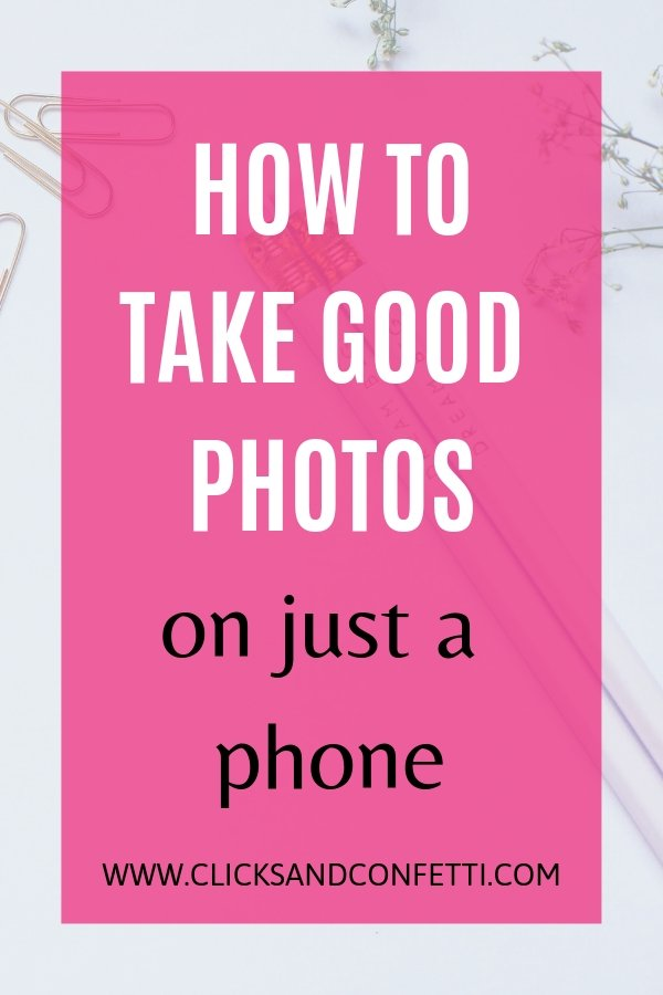 How To Take Good Photos With Your Phone