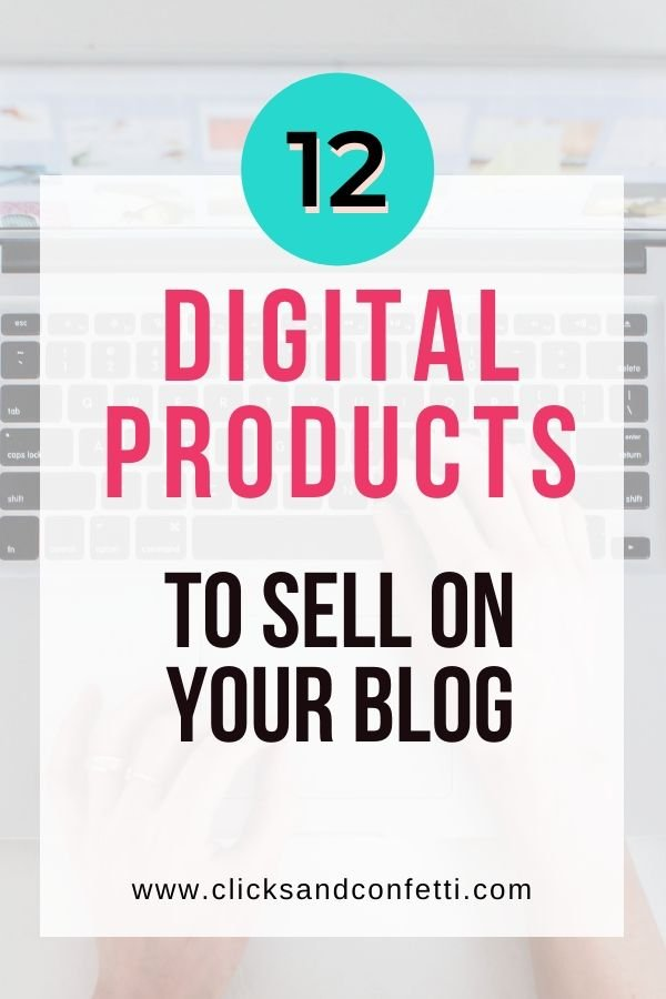 12 Digital Products To Sell On Your Blog