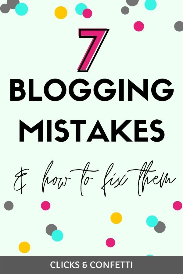 7 Blogging Mistakes And How To Fix Them